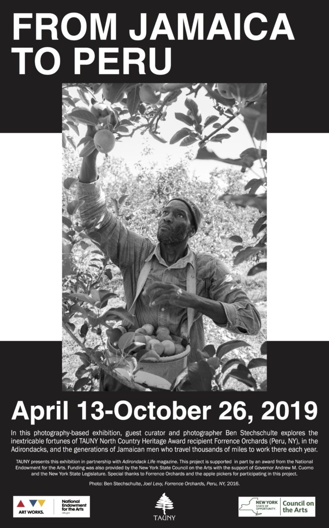 Exhibition poster. In 2019, TAUNY hosted and assisted in curating the exhibition From Jamaica to Peru with photographer, filmmaker, and guest curator Ben Stechschulte. In this exhibition, Stechschulte presents original photos and a new film created for the exhibition, as well as selected materials shared by the Jamaican apple pickers and the Forrence family, highlighting the contributions and exceptional craft of this multi-generational community of men who have traveled thousands of miles each year to work on the orchard since the 1970s. Along with developing close personal and working relationships with the Forrence family, their skill, dedication, and experience are essential to the orchard's work and its viability as an ongoing business and multi-generational family tradition. The poster photo by Ben Stechschulte features Joel Levy at Forrence Orchards, Peru, NY, 2016.